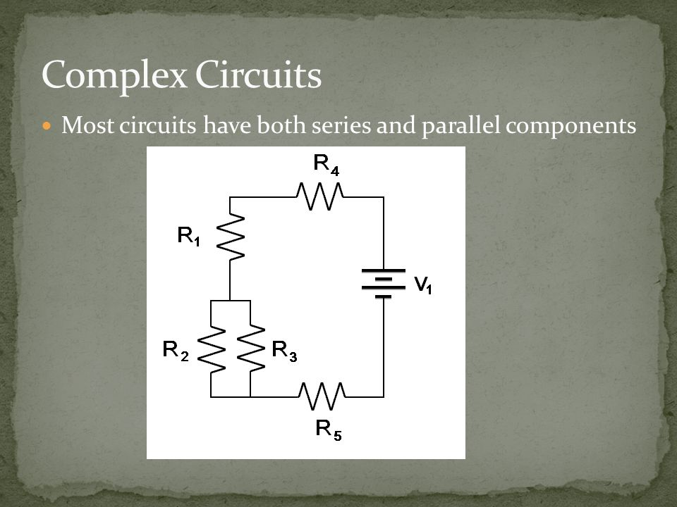 Most circuits have both series and parallel components