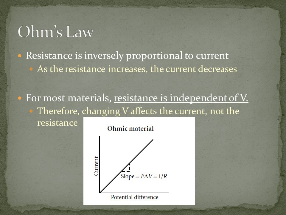 Resistance is inversely proportional to current As the resistance increases, the current decreases For most materials, resistance is independent of V.