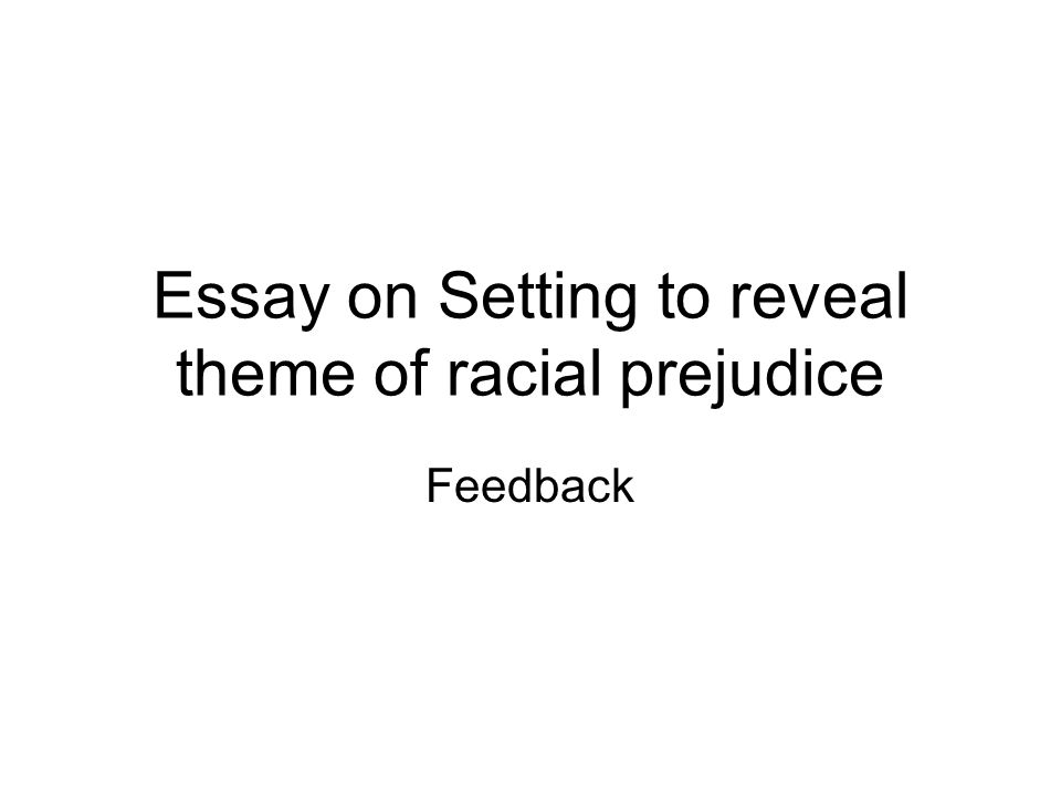 essay on setting to reveal theme of racial prejudice feedback  1 essay on setting to reveal theme of racial prejudice feedback