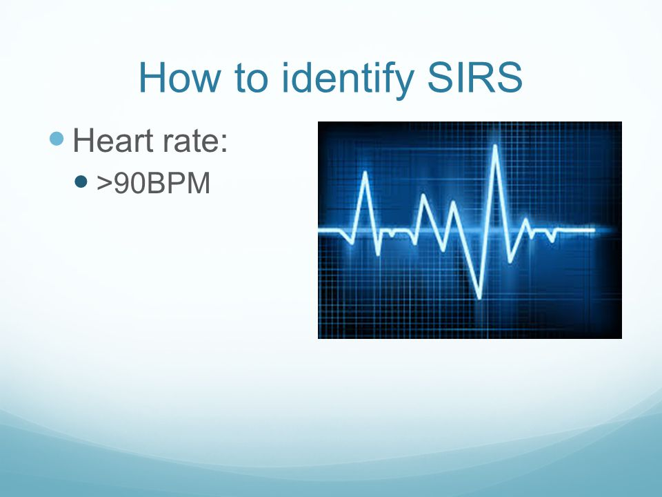 How to identify SIRS Heart rate: >90BPM