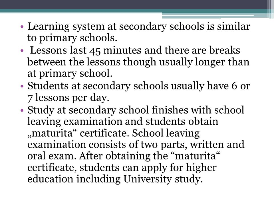 Learning system at secondary schools is similar to primary schools.