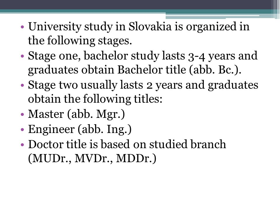 University study in Slovakia is organized in the following stages.