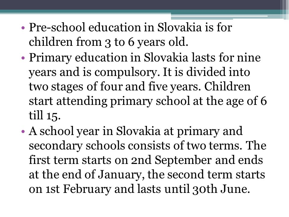 Pre-school education in Slovakia is for children from 3 to 6 years old.