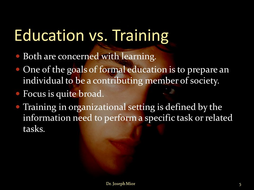 Academic Education and Training Programs Specific job training tends to have precise, immediate requirements with identifiable and often measureable outcomes.