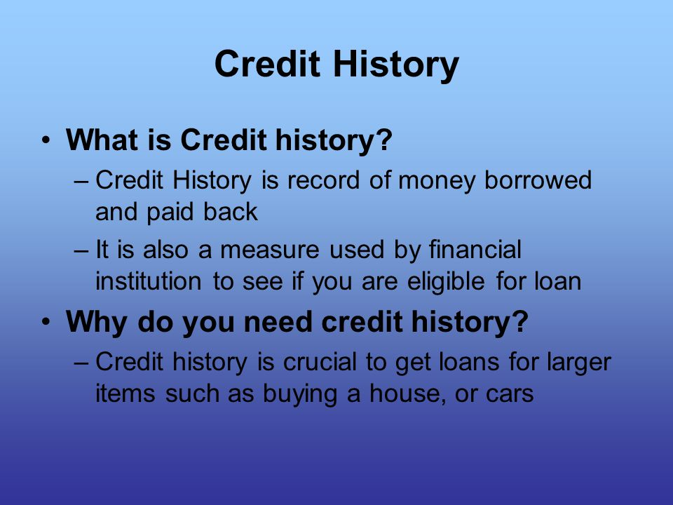 Credit History What is Credit history.