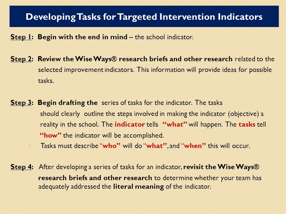 Developing Tasks for Targeted Intervention Indicators Step 1: Begin with the end in mind – the school indicator.