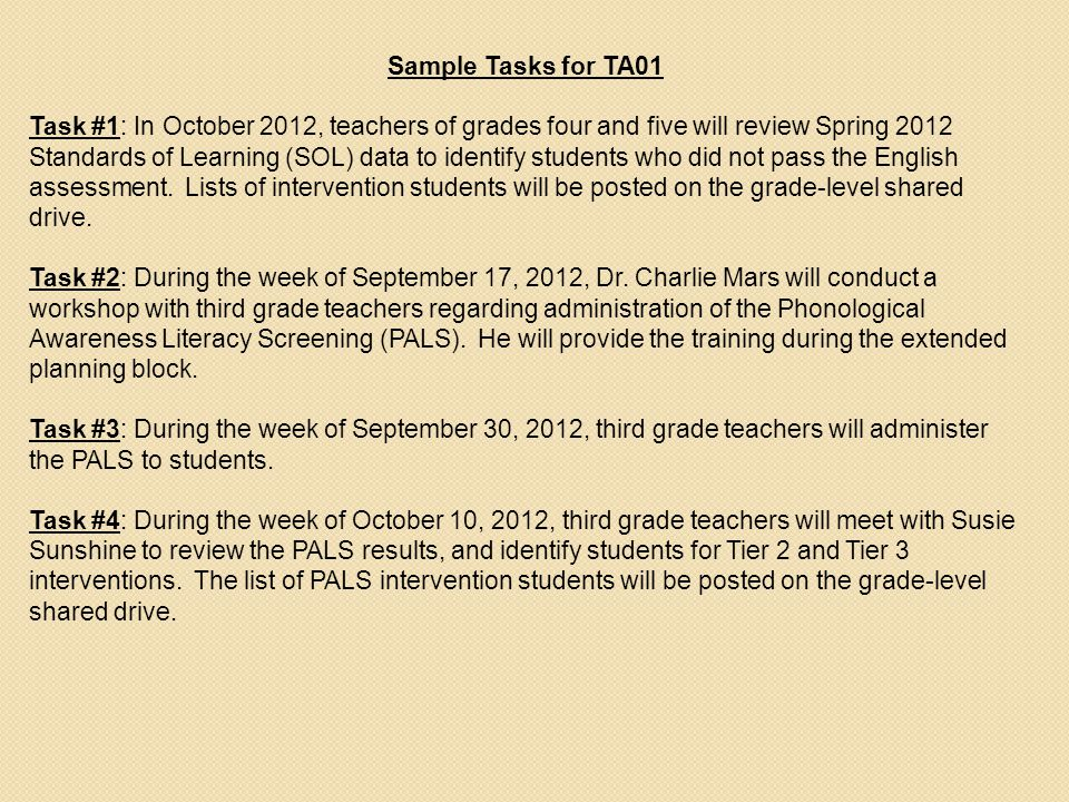 Sample Tasks for TA01 Task #1: In October 2012, teachers of grades four and five will review Spring 2012 Standards of Learning (SOL) data to identify students who did not pass the English assessment.