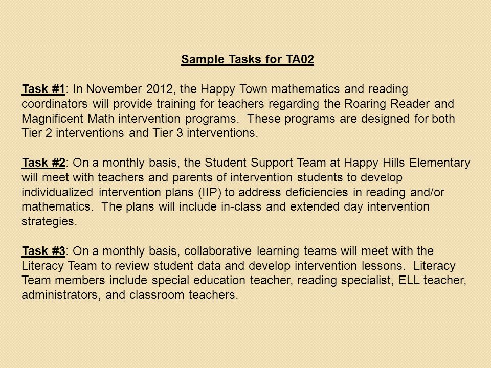 Sample Tasks for TA02 Task #1: In November 2012, the Happy Town mathematics and reading coordinators will provide training for teachers regarding the Roaring Reader and Magnificent Math intervention programs.