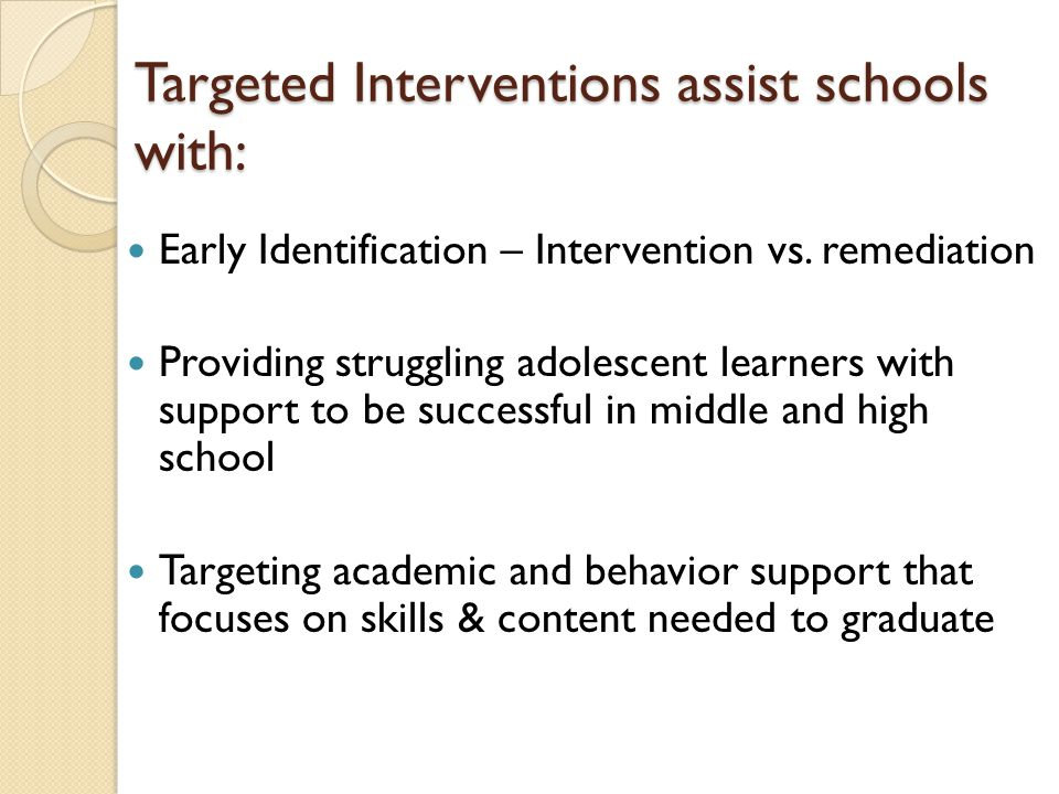 Targeted Interventions assist schools with: Early Identification – Intervention vs.
