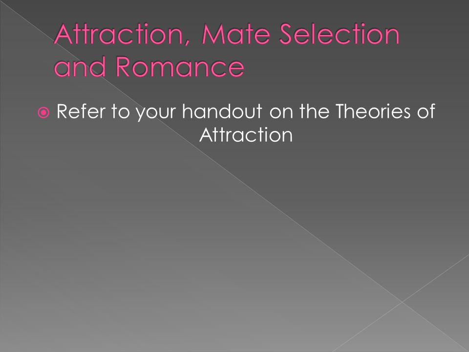  Refer to your handout on the Theories of Attraction