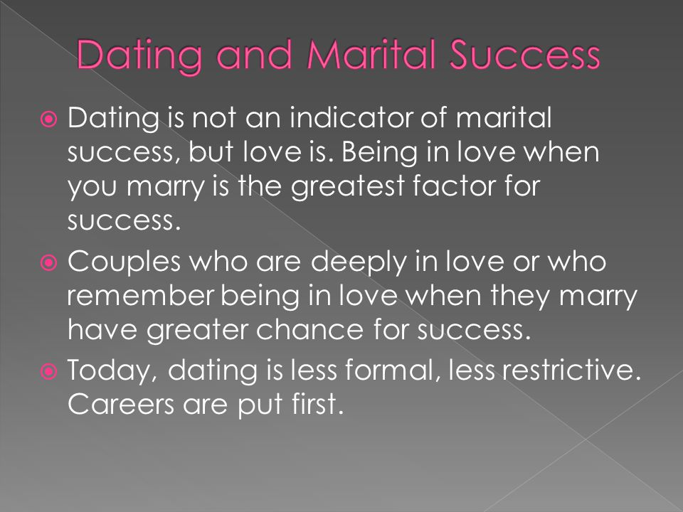 Dating is not an indicator of marital success, but love is.
