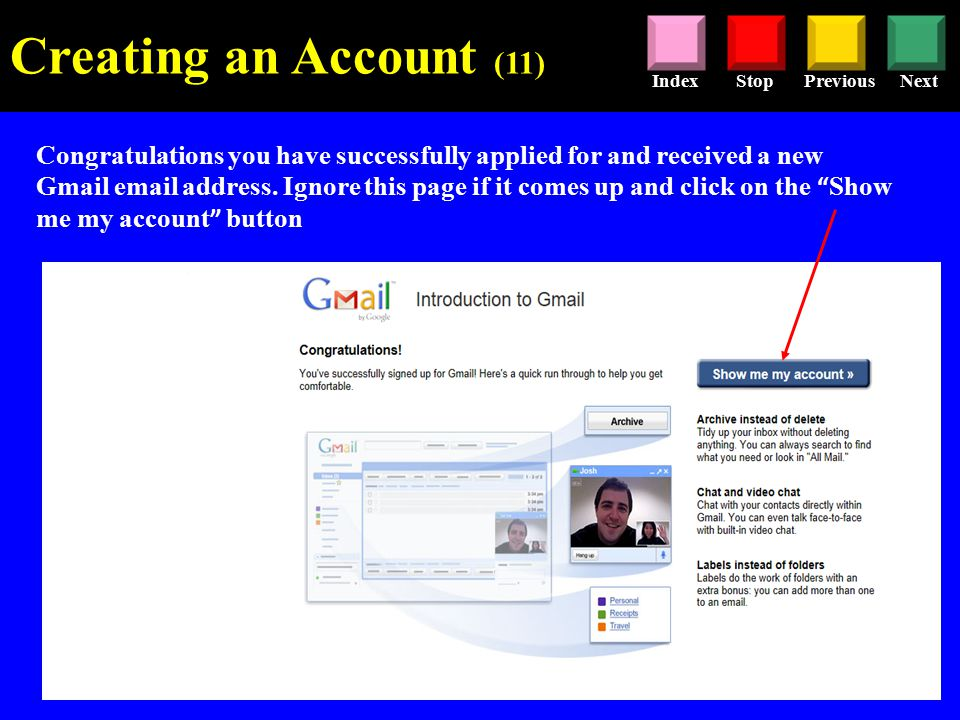 StopPreviousNextIndex Congratulations you have successfully applied for and received a new Gmail  address.