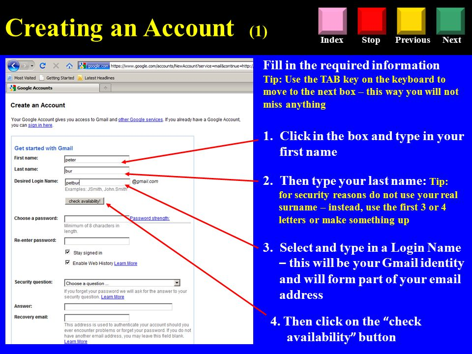 StopPreviousNextIndex Creating an Account (1) Fill in the required information Tip: Use the TAB key on the keyboard to move to the next box – this way you will not miss anything 1.