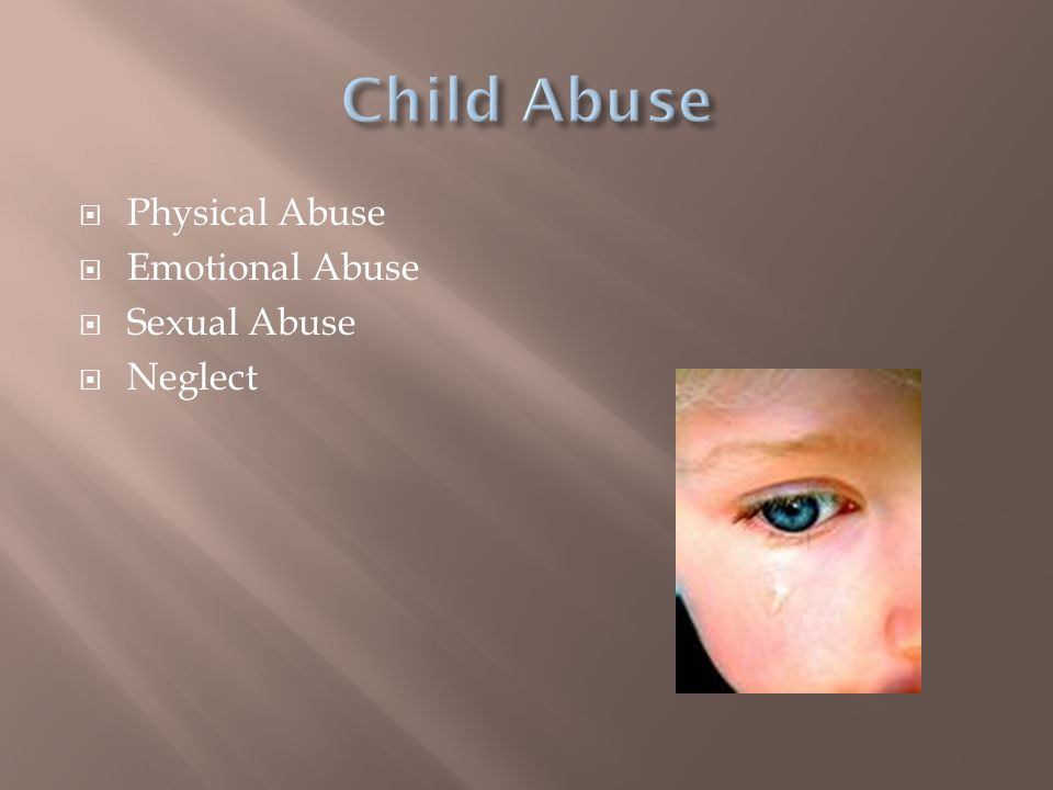  Physical Abuse  Emotional Abuse  Sexual Abuse  Neglect