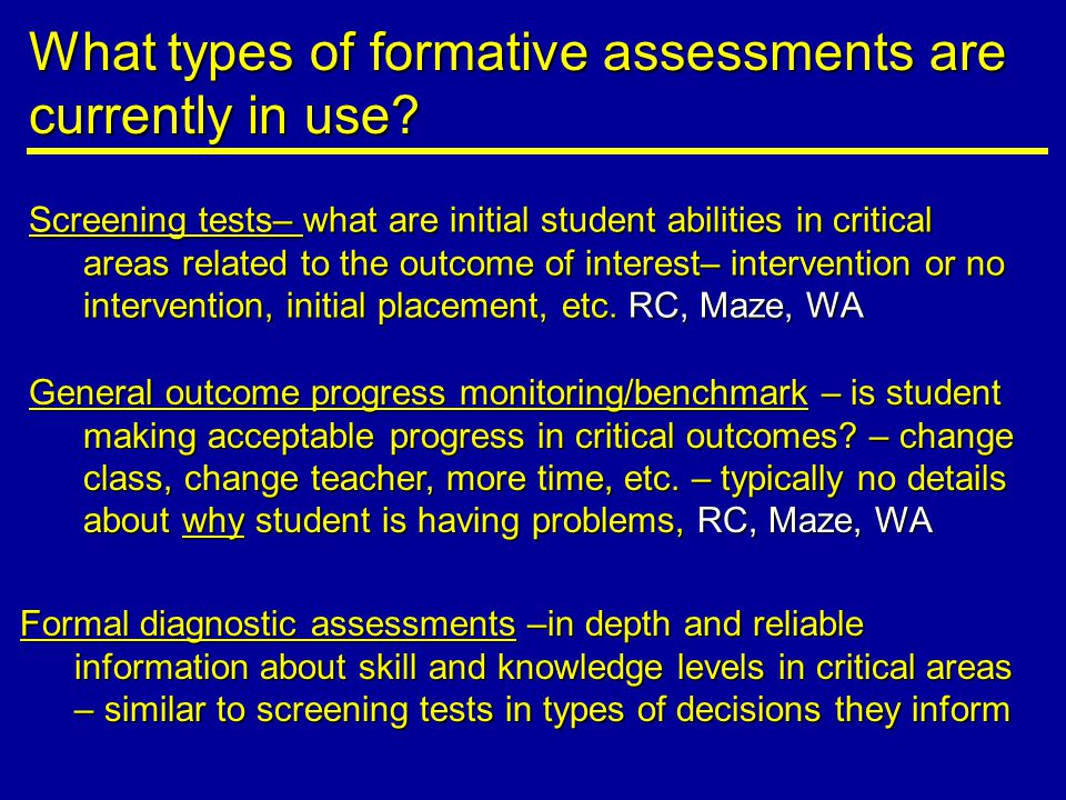Screening tests– what are initial student abilities in critical areas related to the outcome of interest– intervention or no intervention, initial placement, etc.