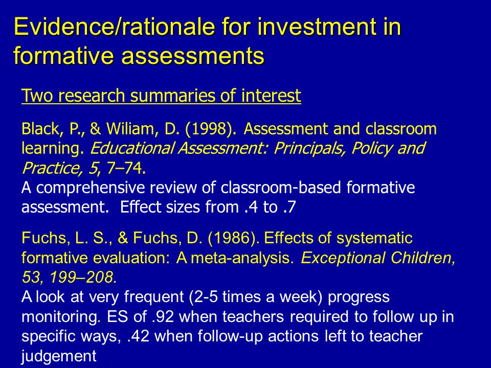 Evidence/rationale for investment in formative assessments Two research summaries of interest Black, P., & Wiliam, D.