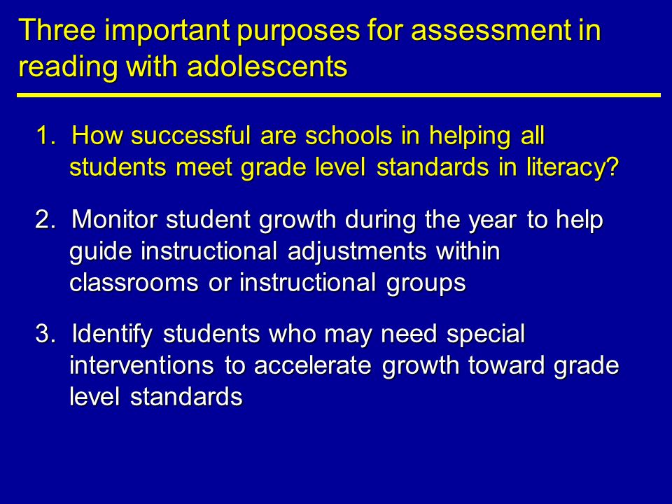 Three important purposes for assessment in reading with adolescents 1.
