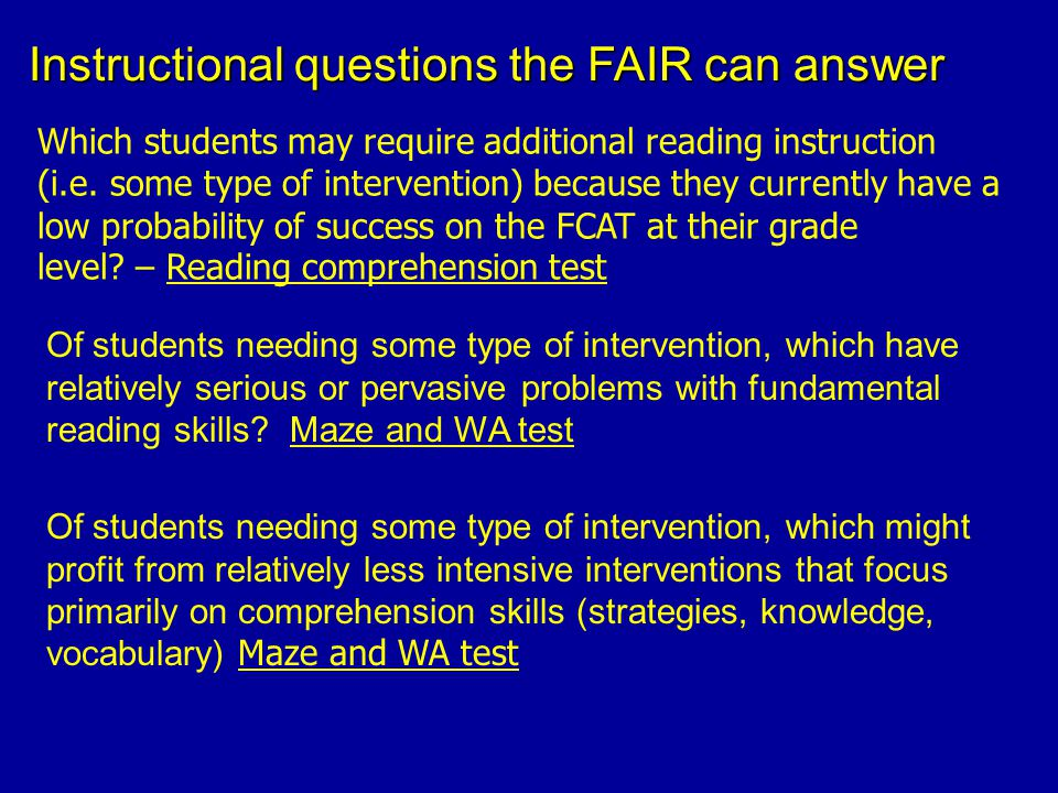 Instructional questions the FAIR can answer Which students may require additional reading instruction (i.e.