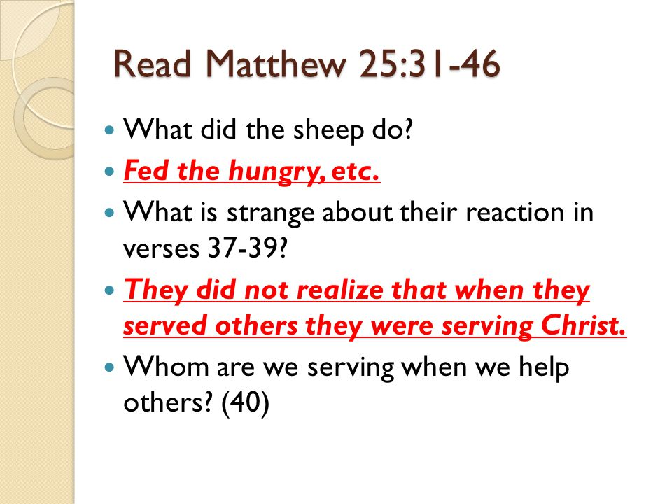 Read Matthew 25:31-46 What did the sheep do. Fed the hungry, etc.