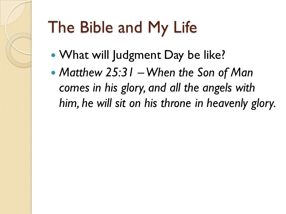 The Bible and My Life What will Judgment Day be like.