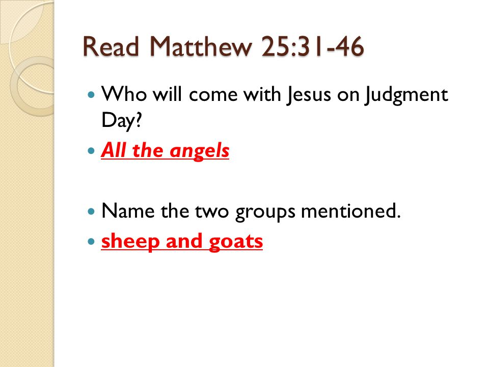 Read Matthew 25:31-46 Who will come with Jesus on Judgment Day.