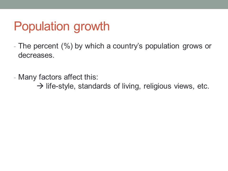 Population growth - The percent (%) by which a country's population grows or decreases.