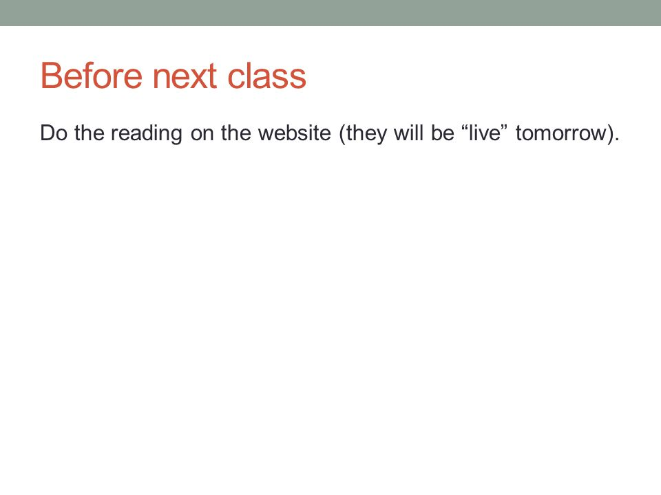Before next class Do the reading on the website (they will be live tomorrow).
