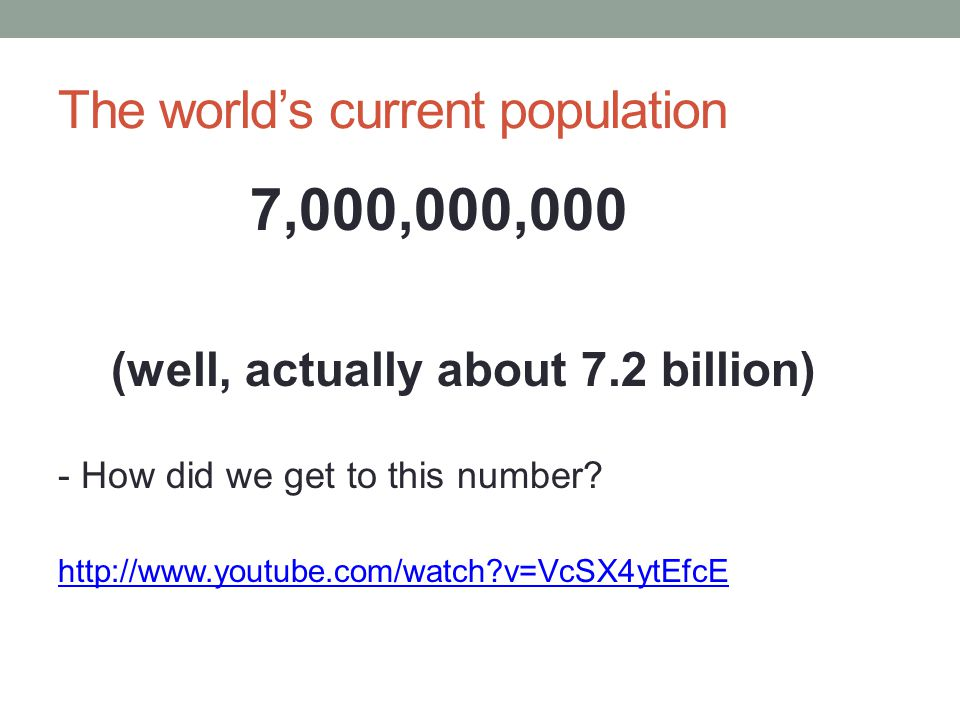 The world's current population 7,000,000,000 (well, actually about 7.2 billion) - How did we get to this number.