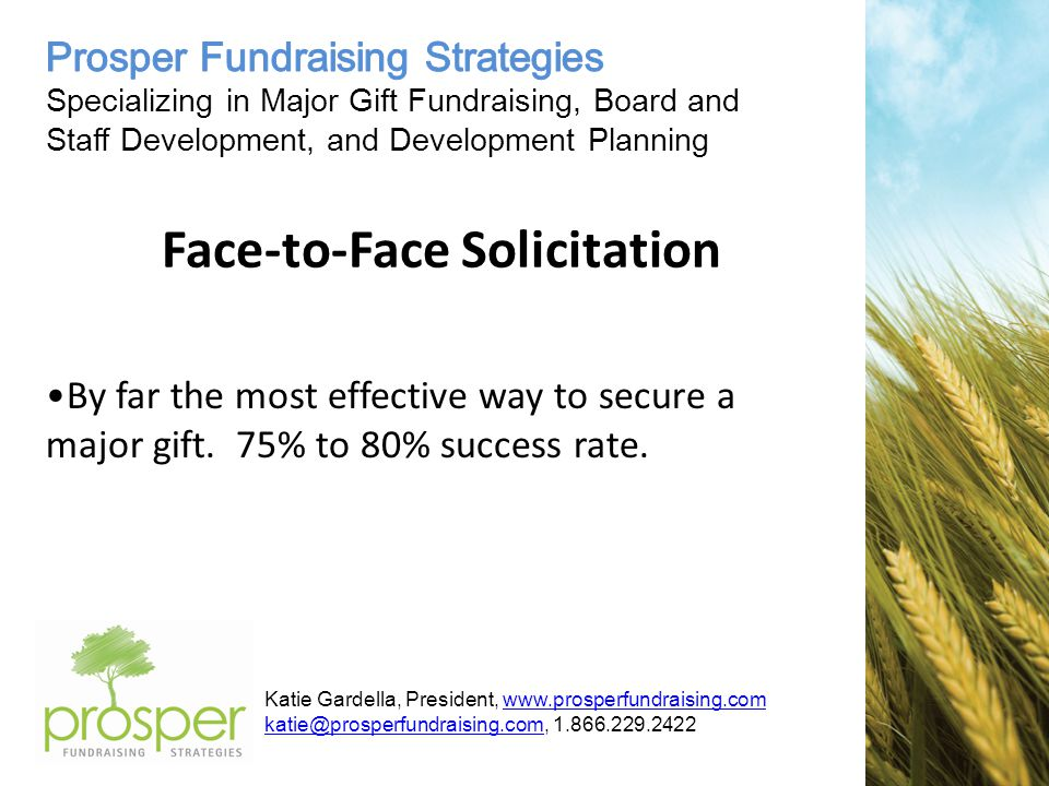 Katie Gardella, President, Face-to-Face Solicitation By far the most effective way to secure a major gift.