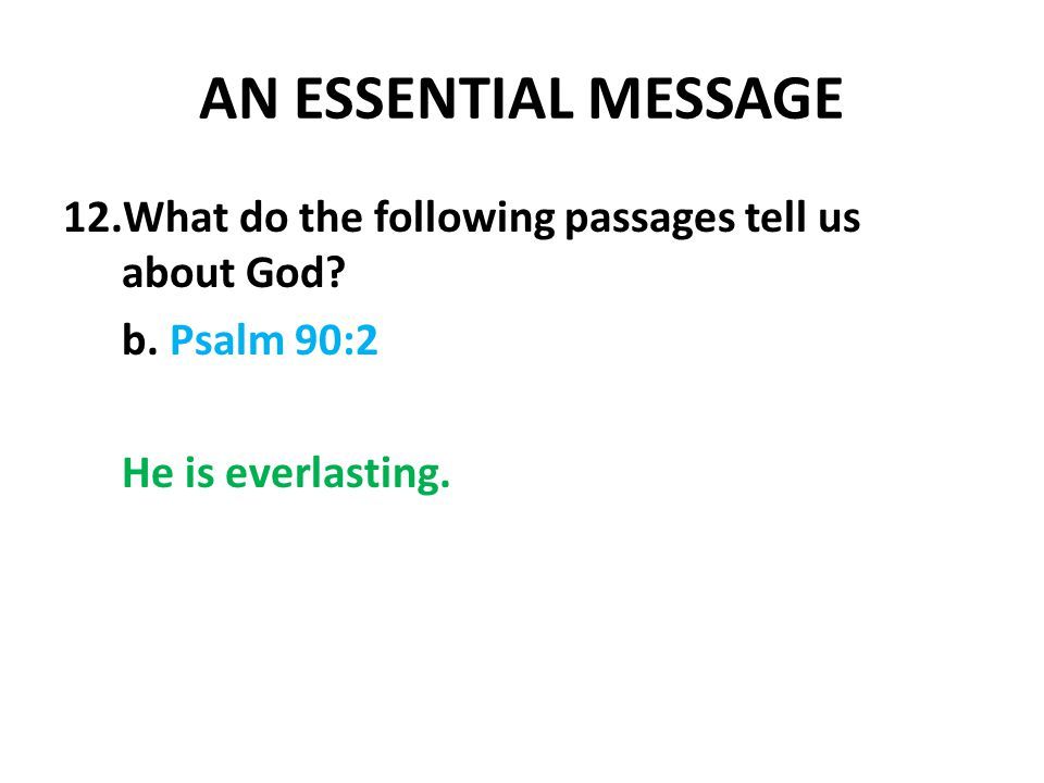 AN ESSENTIAL MESSAGE 12.What do the following passages tell us about God.