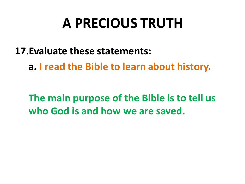 A PRECIOUS TRUTH 17.Evaluate these statements: a. I read the Bible to learn about history.