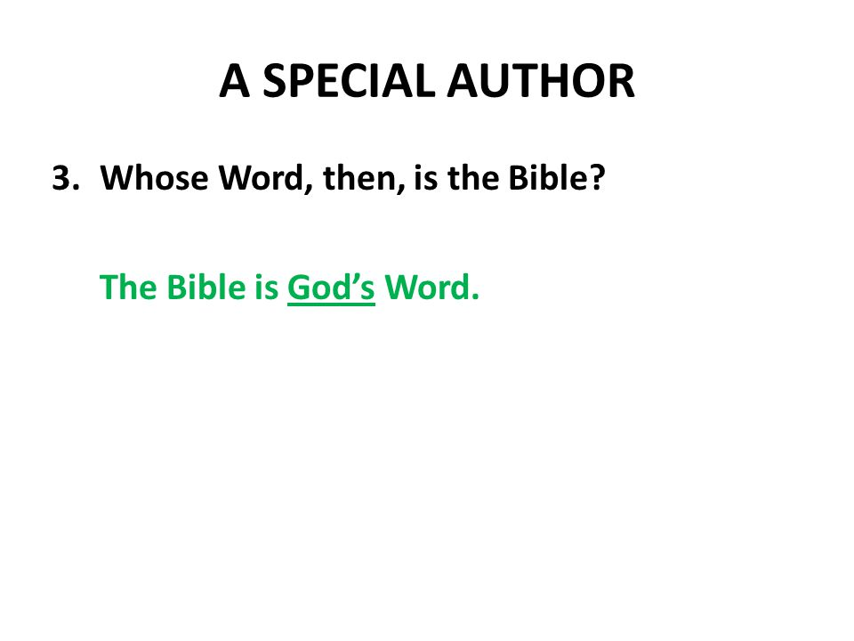A SPECIAL AUTHOR 3.Whose Word, then, is the Bible The Bible is God's Word.