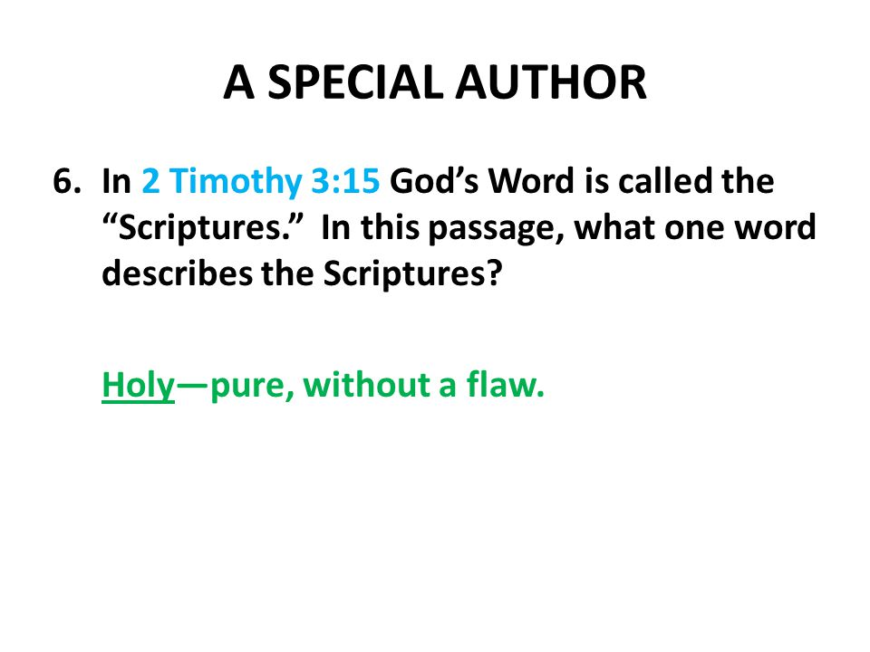 A SPECIAL AUTHOR 6.In 2 Timothy 3:15 God's Word is called the Scriptures. In this passage, what one word describes the Scriptures.