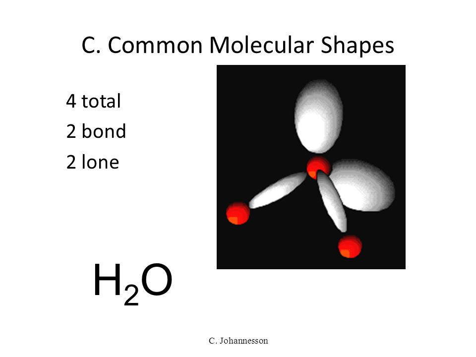 C. Johannesson 4 total 3 bond 1 lone TRIGONAL PYRAMIDAL 107° NH 3 C. Common Molecular Shapes