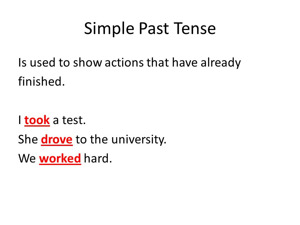 Simple Past Tense Is used to show actions that have already finished.