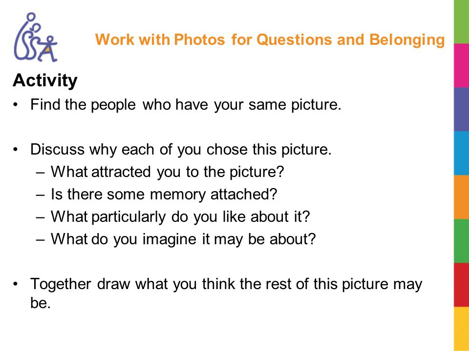 Work with Photos for Questions and Belonging Activity Find the people who have your same picture.