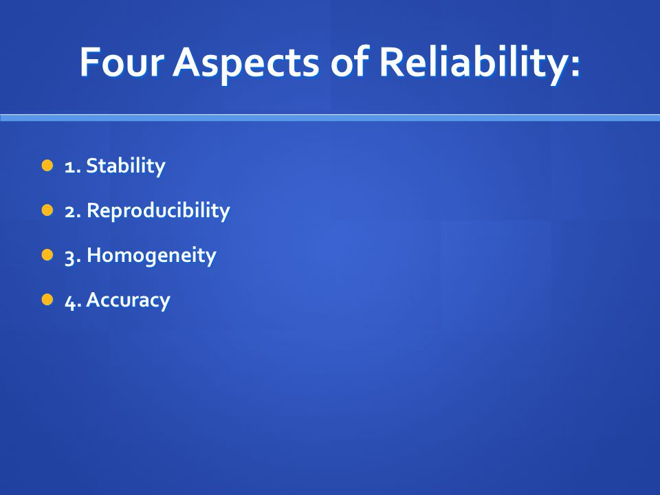 Four Aspects of Reliability: 1. Stability 1. Stability 2.
