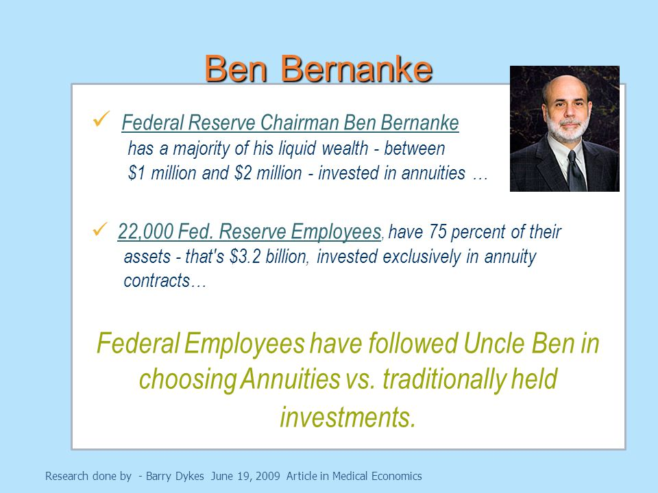 Federal Reserve Chairman Ben Bernanke has a majority of his liquid wealth - between $1 million and $2 million - invested in annuities … 22,000 Fed.