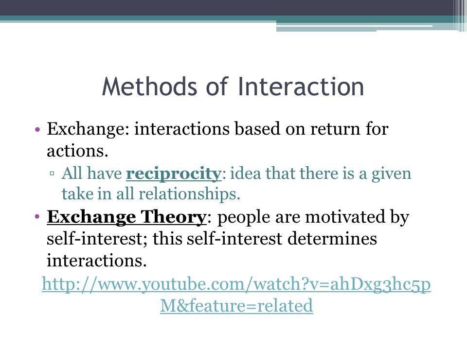Methods of Interaction Exchange: interactions based on return for actions.