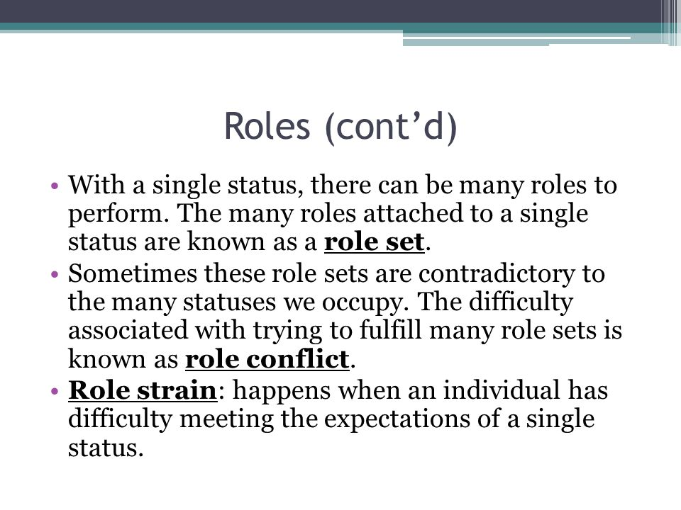 Roles (cont'd) With a single status, there can be many roles to perform.