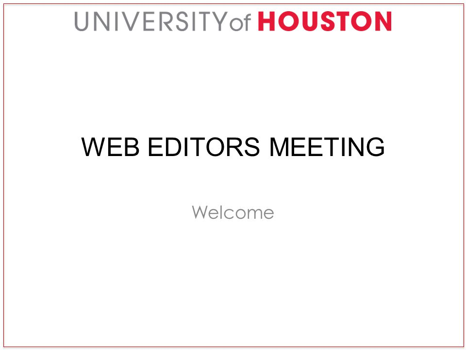 WEB EDITORS MEETING Welcome