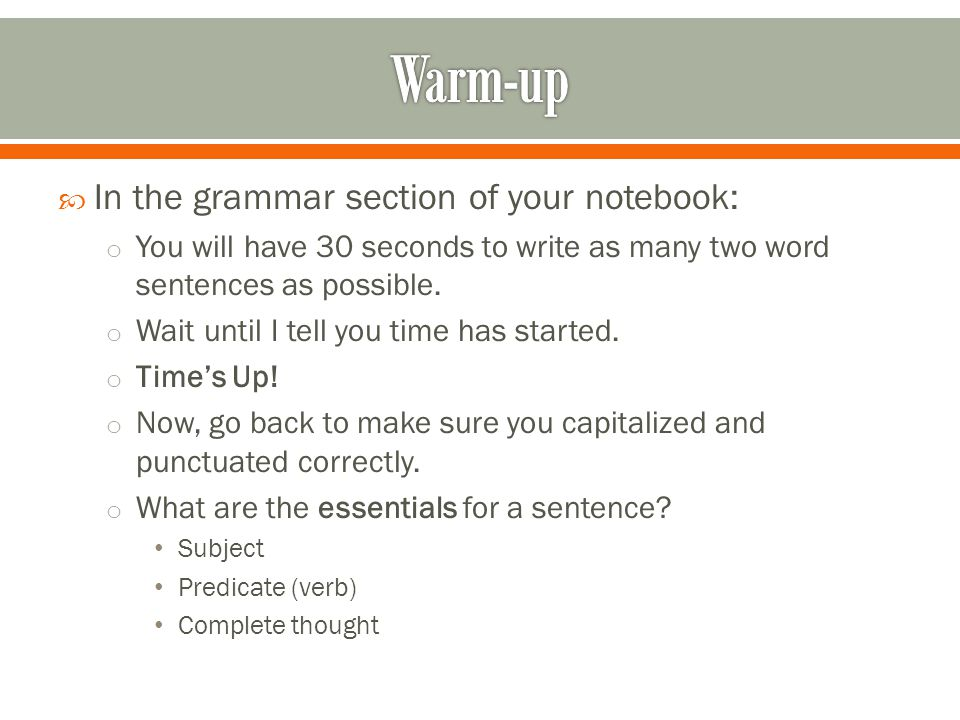  In the grammar section of your notebook: o You will have 30 seconds to write as many two word sentences as possible.