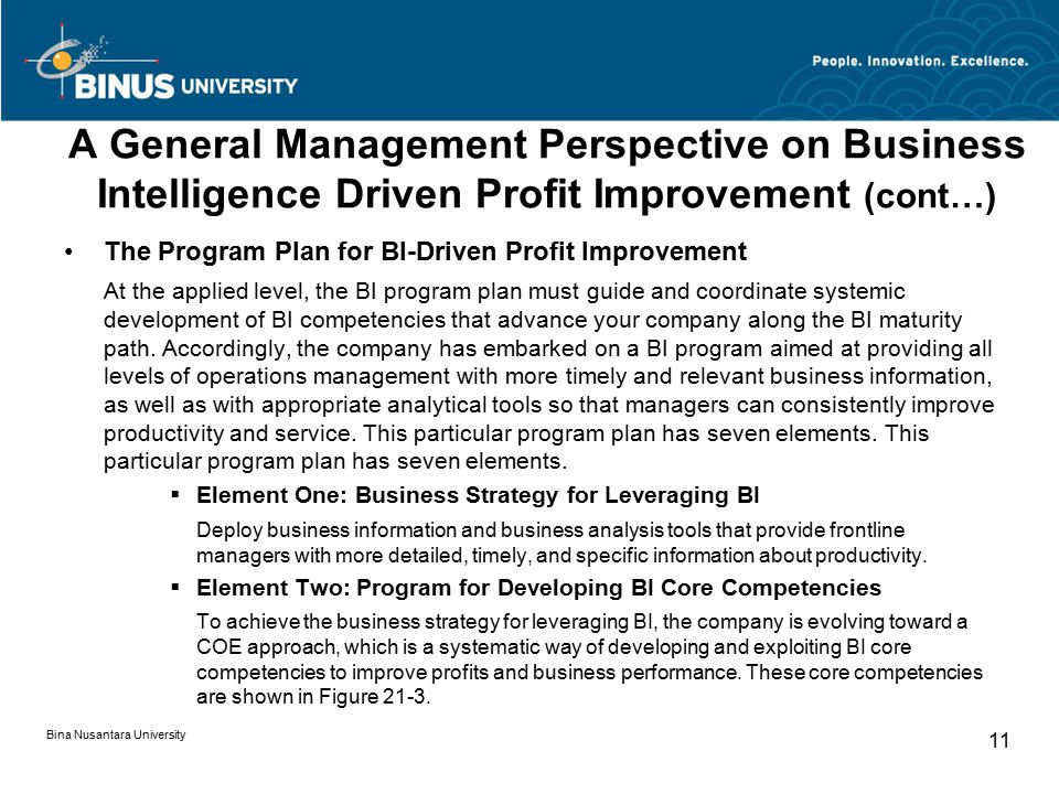 A General Management Perspective on Business Intelligence Driven Profit Improvement (cont…) The Program Plan for BI-Driven Profit Improvement At the applied level, the BI program plan must guide and coordinate systemic development of BI competencies that advance your company along the BI maturity path.