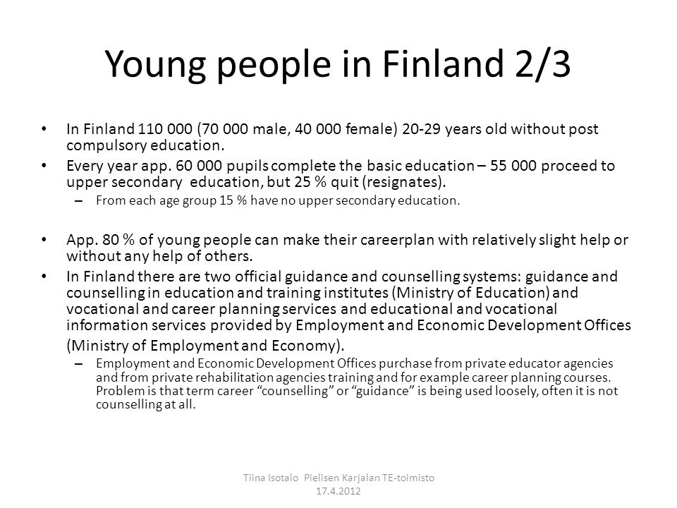 Young people in Finland 2/3 In Finland ( male, female) years old without post compulsory education.