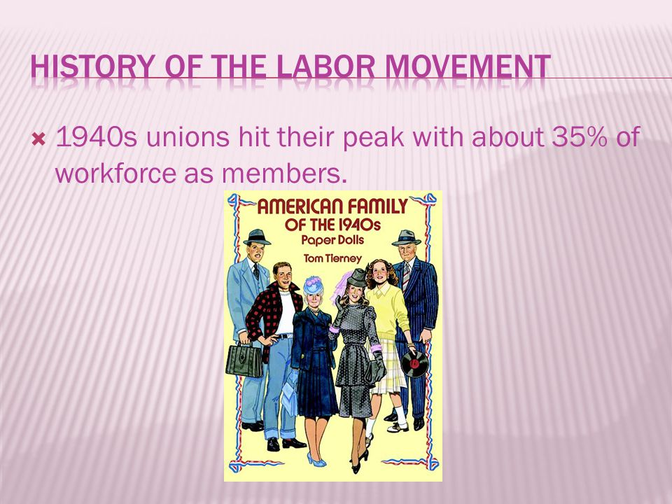  1940s unions hit their peak with about 35% of workforce as members.