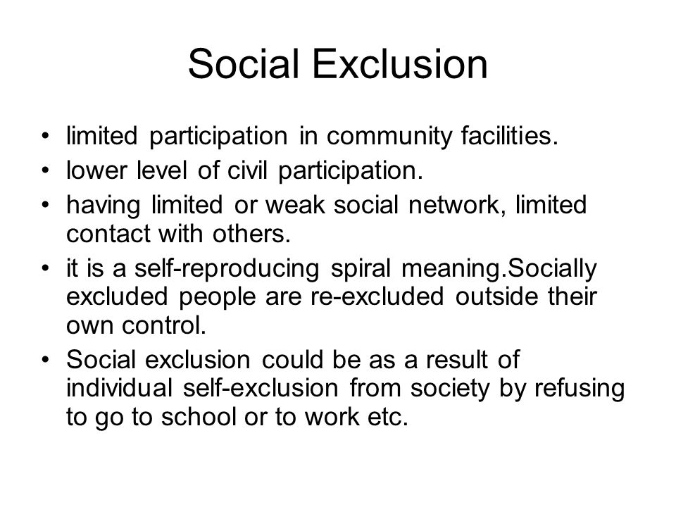 Social Exclusion limited participation in community facilities.