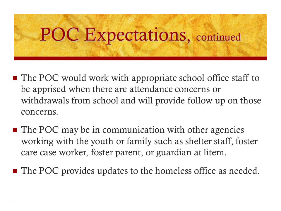 POC Expectations, continued The POC would work with appropriate school office staff to be apprised when there are attendance concerns or withdrawals from school and will provide follow up on those concerns.