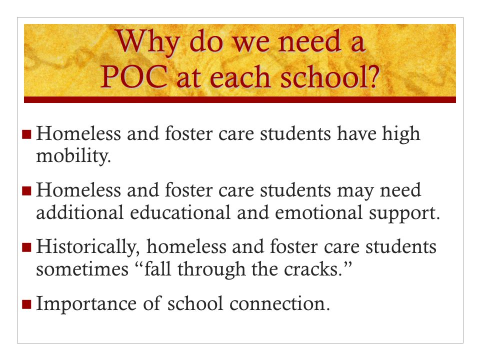 Why do we need a POC at each school. Homeless and foster care students have high mobility.