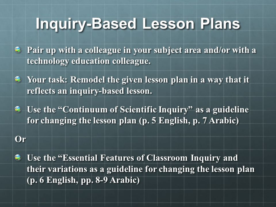 Inquiry-Based Lesson Plans Pair up with a colleague in your subject area and/or with a technology education colleague.