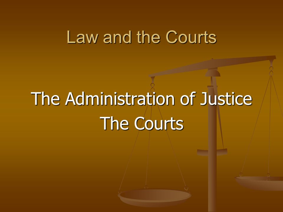 Law and the Courts The Administration of Justice The Courts